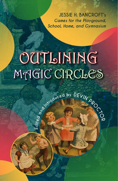 Outlining Magic Circles: Jessie Bancroft's Games for the Playground, Home, School, and Gymnasium