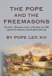 """The Pope and the Freemasons: The Letter """"Humanum Genus"""" of the Pope, Leo, XIII against Free-Masonry and the Spirit of the Age"""