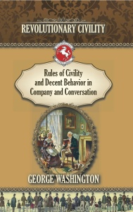 Revolutionary Civility: Rules of Civility and Decent Behavior in Company and Conversation