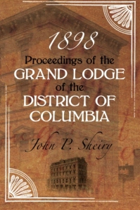 Proceedings of the Grand Lodge of the District of Columbia ~ 1898