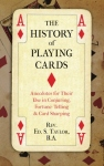 The History of Playing Cards: Anecdotes for Their Use in Conjuring, Fortune Telling & Card Sharping