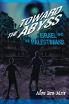Toward the Abyss: Israel and the Palestinians