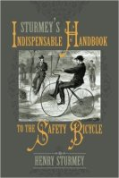 Sturmey's Indispensable Handbook to the Safety Bicycle: Treating of Safety Bicycles, Their Varieties, Construction & Use