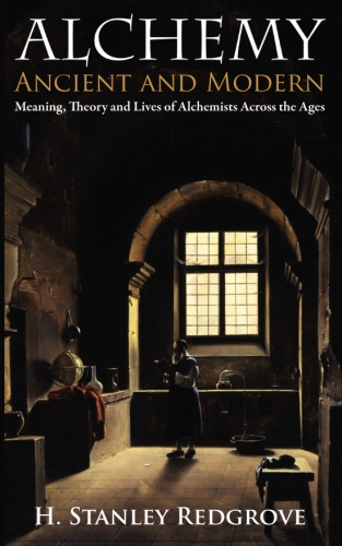 Alchemy: Ancient and Modern: Meaning, Theory and Lies of