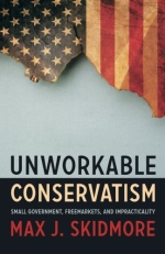 Unworkable Conservatism: Small Government, Freemarkets, and Impracticality